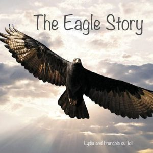 Cover of The Eagle Story by Francois and Lydia du Toit